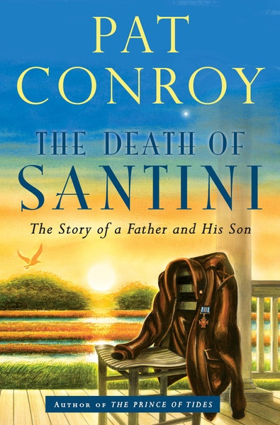 """This book cover image released by Nan A Talese shows """"The Death of Santini: The Story of a Father and His Son,"""" by Pat Conroy. (AP Photo/Nan A Talese)"""