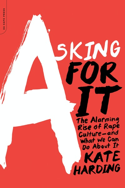 """""""Asking For It: The Alarming Rise of Rape Culture - and What We Can Do About It"""" by Kate Harding"""
