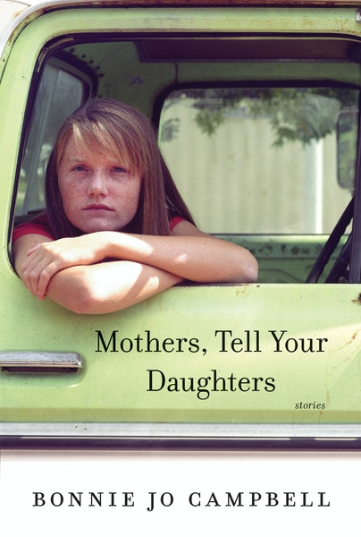 """""""Mothers, Tell Your Daughters,"""" by Bonnie Jo Campbell"""