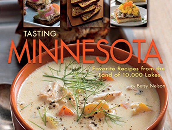 """""""Tasting Minnesota: Favorite Recipes From the Land of 10,000 Lakes,"""" by Betsy Nelson."""
