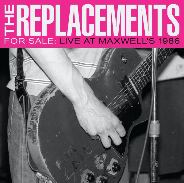 The Replacements For Sale: Live at Maxwell's 1986