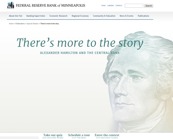 The Minneapolis Fed created a webpage devoted to Alexander Hamilton's role in the creation of the nation's financial system and forerunner to the Fede