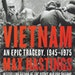"""""""Vietnam: An Epic Tragedy"""" by Max Hastings"""