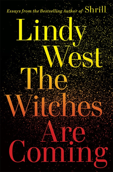 """""""The Witches Are Coming"""" By Lindy West"""