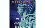 'While Justice Sleeps' by Stacey Abrams. Doubleday, 384p., $28.95.