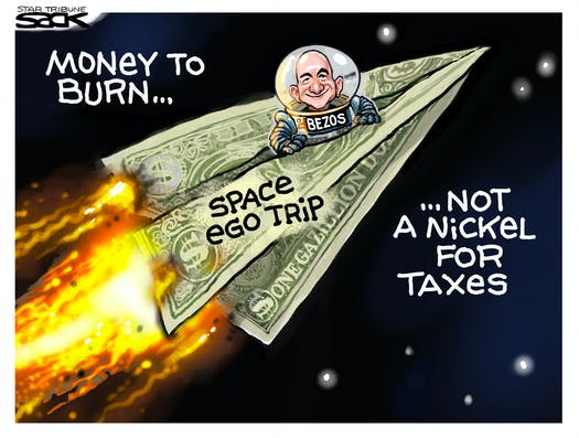 Image:  Jeff Bezos flying through space in a paper airplane made of money.  Caption:  Money to burn. Not a nickel for taxes.